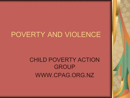 POVERTY AND VIOLENCE CHILD POVERTY ACTION GROUP WWW.CPAG.ORG.NZ.