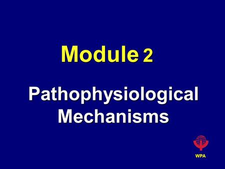 WPA Module 2 Pathophysiological Mechanisms. WPA Components EpidemiologyEpidemiology GeneticsGenetics NeuropathologyNeuropathology NeuroimagingNeuroimaging.