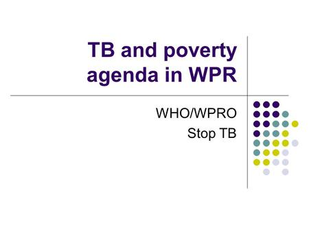 TB and poverty agenda in WPR WHO/WPRO Stop TB. World Health Organization Percentage of population living below US$1 a day.