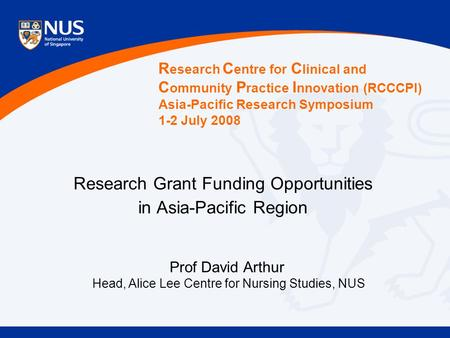Research Grant Funding Opportunities in Asia-Pacific Region R esearch C entre for C linical and C ommunity P ractice I nnovation (RCCCPI) Asia-Pacific.