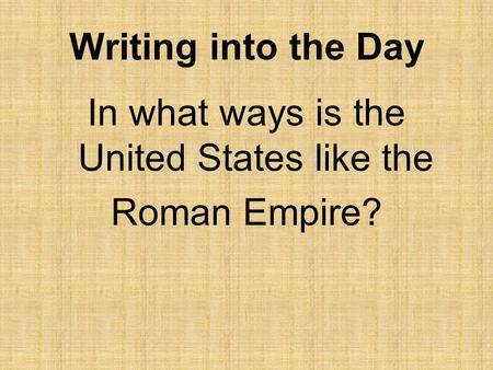 Writing into the Day In what ways is the United States like the Roman Empire?