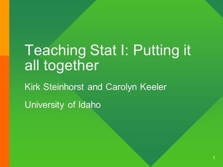 1 Teaching Stat I: Putting it all together Kirk Steinhorst and Carolyn Keeler University of Idaho.