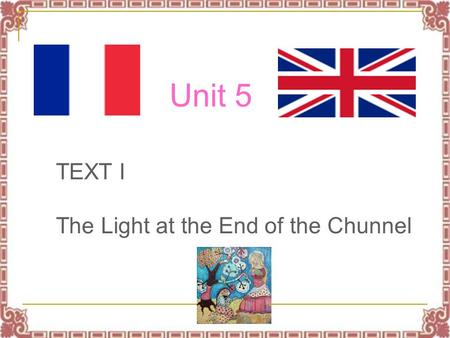 Unit 5 TEXT I The Light at the End of the Chunnel.