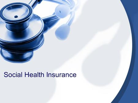 Social Health Insurance Why Do Nations Consider Social Insurance? Diseases and illnesses are uncertain; serious illnesses can bankrupt families; Health.