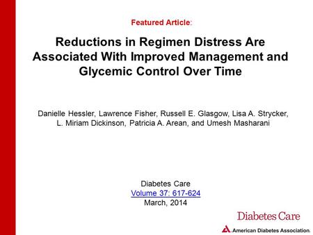 Reductions in Regimen Distress Are Associated With Improved Management and Glycemic Control Over Time Featured Article: Danielle Hessler, Lawrence Fisher,