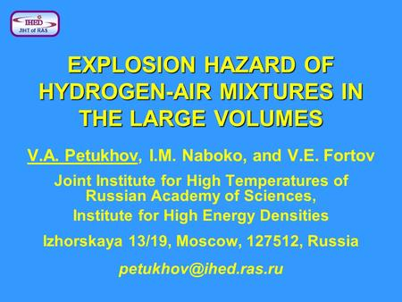 EXPLOSION HAZARD OF HYDROGEN-AIR MIXTURES IN THE LARGE VOLUMES V.A. Petukhov, I.M. Naboko, and V.E. Fortov Joint Institute for High Temperatures of Russian.