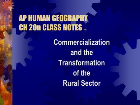 AP HUMAN GEOGRAPHY CH 20n CLASS NOTES 16o Commercialization and the Transformation of the Rural Sector.