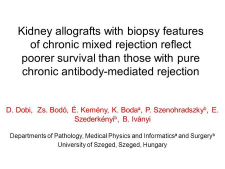 Kidney allografts with biopsy features of chronic mixed rejection reflect poorer survival than those with pure chronic antibody-mediated rejection D. Dobi,