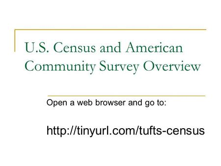 U.S. Census and American Community Survey Overview Open a web browser and go to: