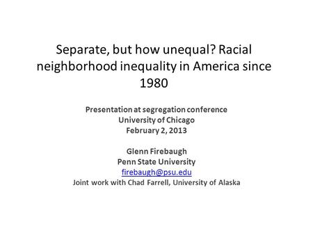 Separate, but how unequal? Racial neighborhood inequality in America since 1980 Presentation at segregation conference University of Chicago February 2,