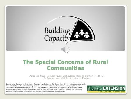 The Special Concerns of Rural Communities Adapted from Natural Rural Behavioral Health Center (NRBHC) In Production with University of Florida Issued.