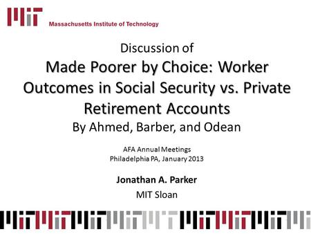 Discussion of Made Poorer by Choice: Worker Outcomes in Social Security vs. Private Retirement Accounts By Ahmed, Barber, and Odean AFA Annual Meetings.