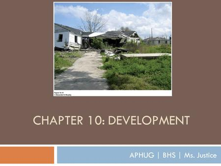 CHAPTER 10: DEVELOPMENT APHUG | BHS | Ms. Justice.