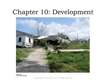 Chapter 10: Development © 2012 John Wiley & Sons, Inc. All rights reserved.