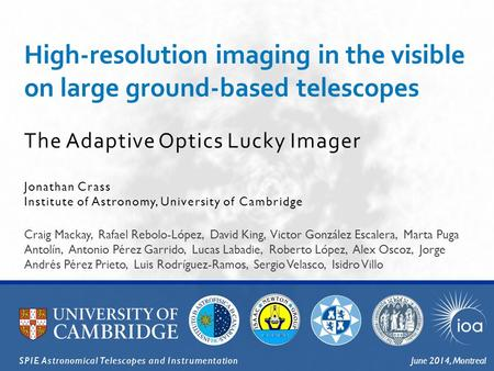 The Adaptive Optics Lucky Imager High-resolution imaging in the visible on large ground-based telescopes Jonathan Crass Institute of Astronomy, University.