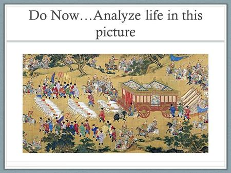 Do Now…Analyze life in this picture. Compare to this…