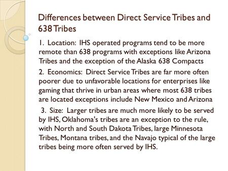 Differences between Direct Service Tribes and 638 Tribes 1. Location: IHS operated programs tend to be more remote than 638 programs with exceptions like.