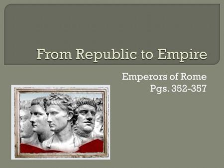 Emperors of Rome Pgs. 352-357.  In the first century BC, Rome was a republic. Power lay in the hands of the Senate, elected by Roman citizens. But the.