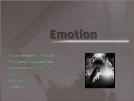 Emotion   Issues in Emotion Research   Emotional States and Traits   Content of Emotional Life   Money   Anxiety   Depression.