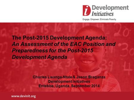 The Post-2015 Development Agenda: An Assessment of the EAC Position and Preparedness for the Post-2015 Development Agenda Charles Lwanga-Ntale & Jason.