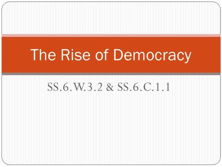 The Rise of Democracy SS.6.W.3.2 & SS.6.C.1.1.
