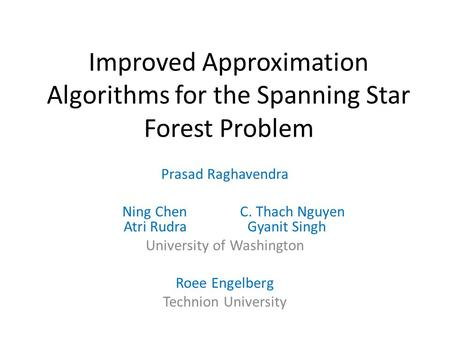 Improved Approximation Algorithms for the Spanning Star Forest Problem Prasad Raghavendra Ning ChenC. Thach Nguyen Atri Rudra Gyanit Singh University of.