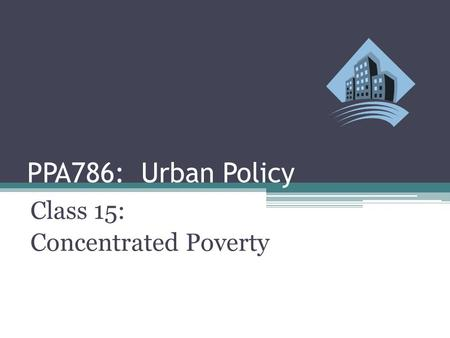 PPA786: Urban Policy Class 15: Concentrated Poverty.