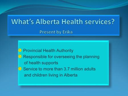 Provincial Health Authority Responsible for overseeing the planning of health supports Service to more than 3.7 million adults and children living in Alberta.