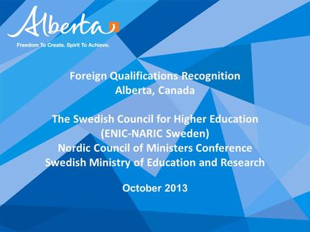 Foreign Qualifications Recognition Alberta, Canada The Swedish Council for Higher Education (ENIC-NARIC Sweden) Nordic Council of Ministers Conference.