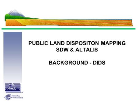 PUBLIC LAND DISPOSITON MAPPING SDW & ALTALIS BACKGROUND - DIDS.