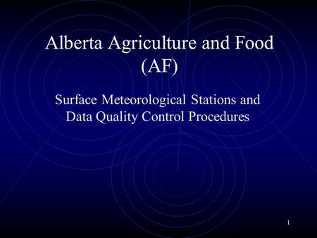 1 Alberta Agriculture and Food (AF) Surface Meteorological Stations and Data Quality Control Procedures.