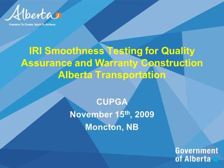 IRI Smoothness Testing for Quality Assurance and Warranty Construction Alberta Transportation CUPGA November 15 th, 2009 Moncton, NB.