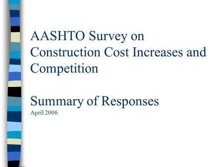 AASHTO Survey on Construction Cost Increases and Competition Summary of Responses April 2006.