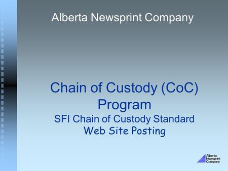Chain of Custody (CoC) Program SFI Chain of Custody Standard Web Site Posting Alberta Newsprint Company.