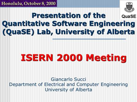 Presentation of the Quantitative Software Engineering (QuaSE) Lab, University of Alberta Giancarlo Succi Department of Electrical and Computer Engineering.