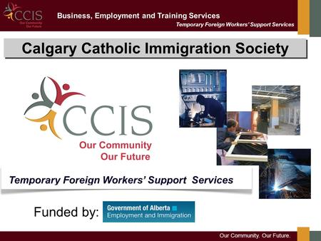 Temporary Foreign Workers' Support Services Business, Employment and Training Services Calgary Catholic Immigration Society Temporary Foreign Workers'