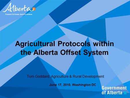 Agricultural Protocols within the Alberta Offset System Tom Goddard, Agriculture & Rural Development June 17, 2010, Washington DC.