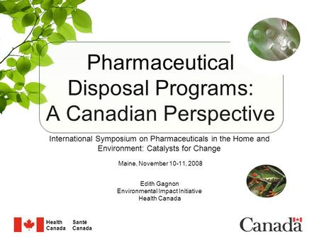 Santé Canada Health Canada 1 Edith Gagnon Environmental Impact Initiative Health Canada Pharmaceutical Disposal Programs: A Canadian Perspective Maine,