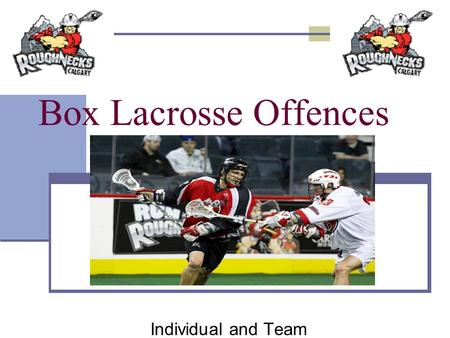 Box Lacrosse Offences Individual and Team. Individual Characteristics What makes for a good offensive player? Physical Attributes Technical Attributes.