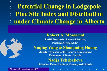 Potential Change in Lodgepole Pine Site Index and Distribution under Climate Change in Alberta Robert A. Monserud Pacific Northwest Research Station, Portland,