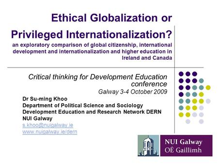 Ethical Globalization or Privileged Internationalization? an exploratory comparison of global citizenship, international development and internationalization.
