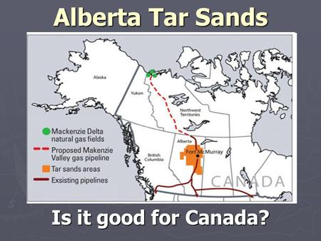 Alberta Tar Sands Is it good for Canada?. Alberta Oil Sands Area.