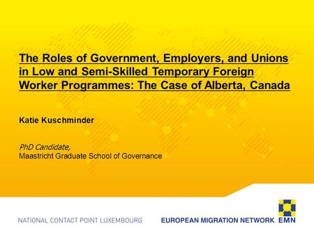 The Roles of Government, Employers, and Unions in Low and Semi-Skilled Temporary Foreign Worker Programmes: The Case of Alberta, Canada Katie Kuschminder.