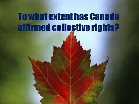 To what extent has Canada affirmed collective rights?