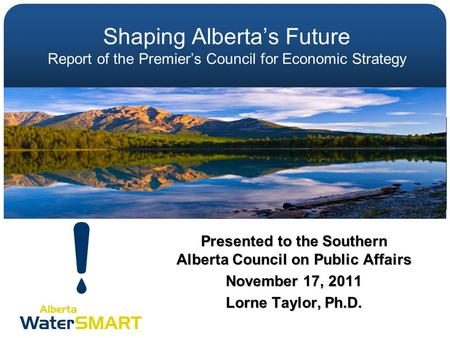 Shaping Alberta's Future Report of the Premier's Council for Economic Strategy Presented to the Southern Alberta Council on Public Affairs November 17,