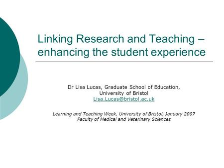 Linking Research and Teaching – enhancing the student experience Dr Lisa Lucas, Graduate School of Education, University of Bristol