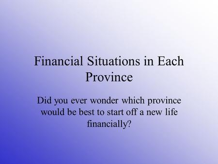 Financial Situations in Each Province Did you ever wonder which province would be best to start off a new life financially?