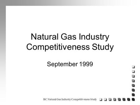 BC Natural Gas Industry Competitiveness Study Natural Gas Industry Competitiveness Study September 1999.