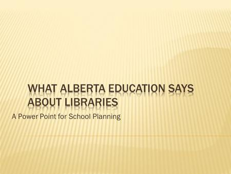 A Power Point for School Planning. Students in Alberta schools should have access to an effective school library program that is integrated with instructional.