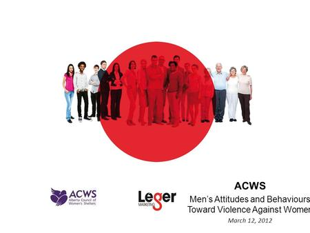 ACWS Men's Attitudes and Behaviours Toward Violence Against Women March 12, 2012.